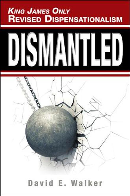 King James Only Revised Dispensationalism: Dismantled