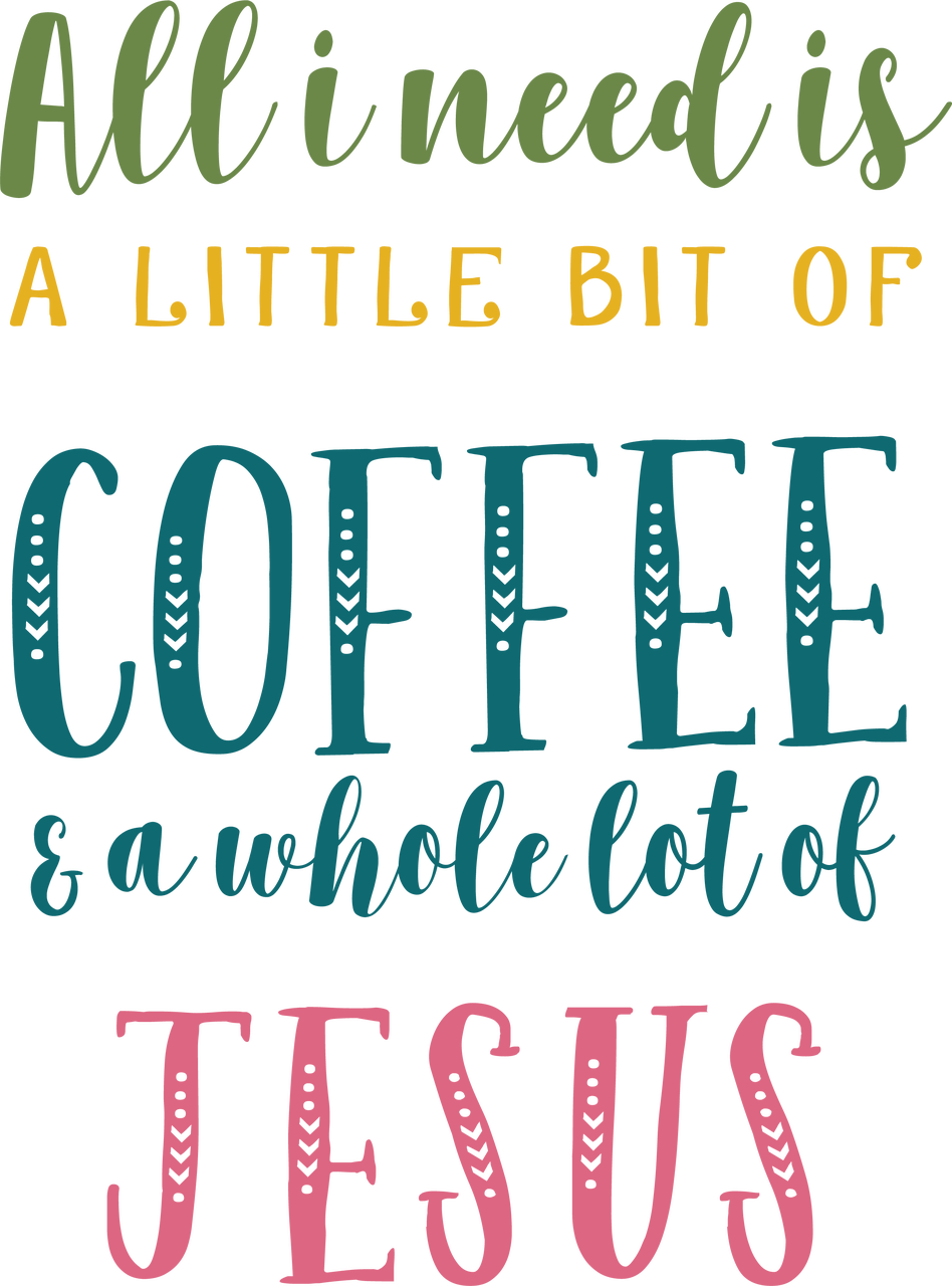 All I Need Is A Little Bit Of Coffee And A Whole Lot Of Jesus SVG Cut File