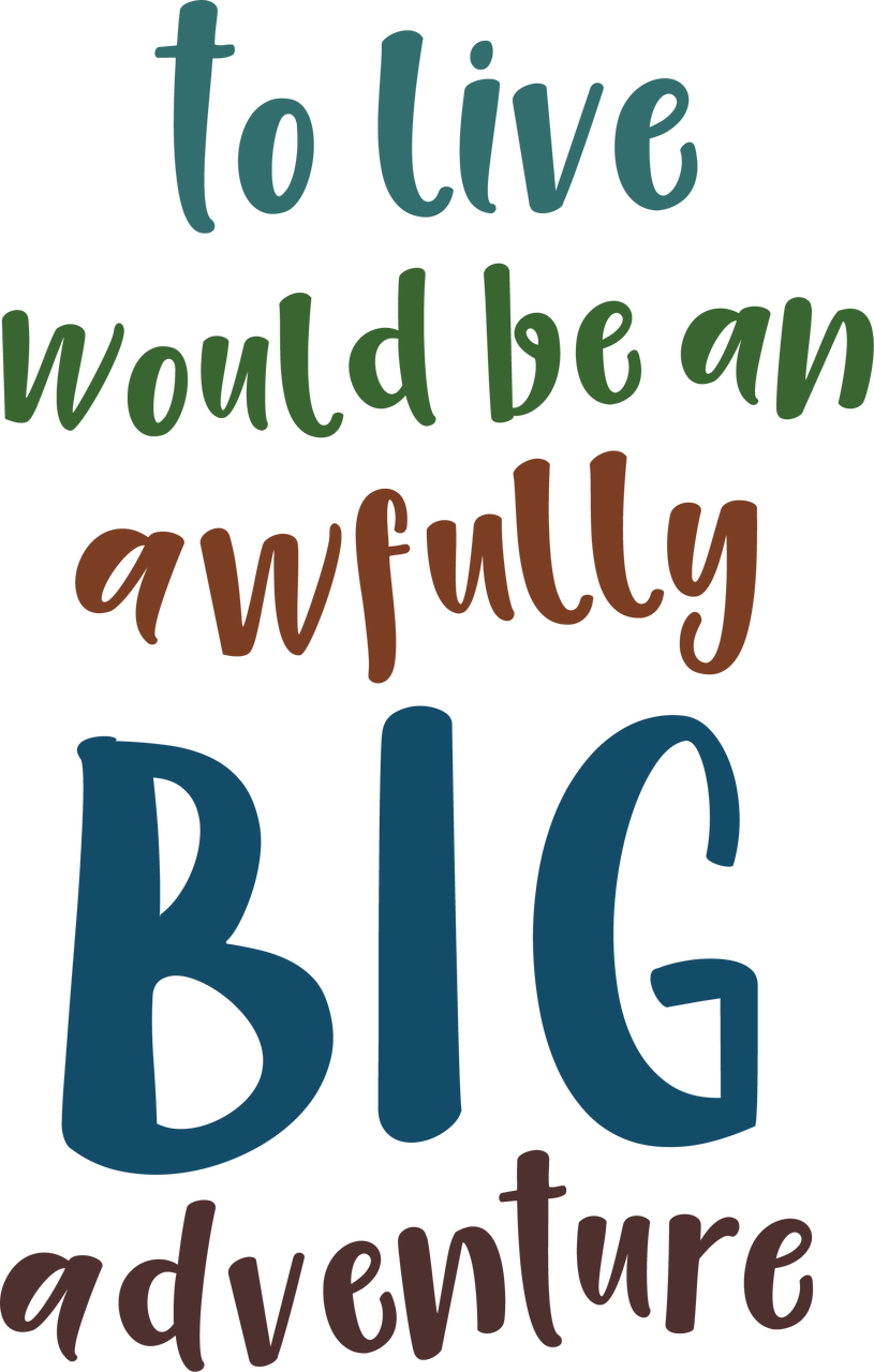 To Live Would Be An Awfully Big Adventure SVG Cut File