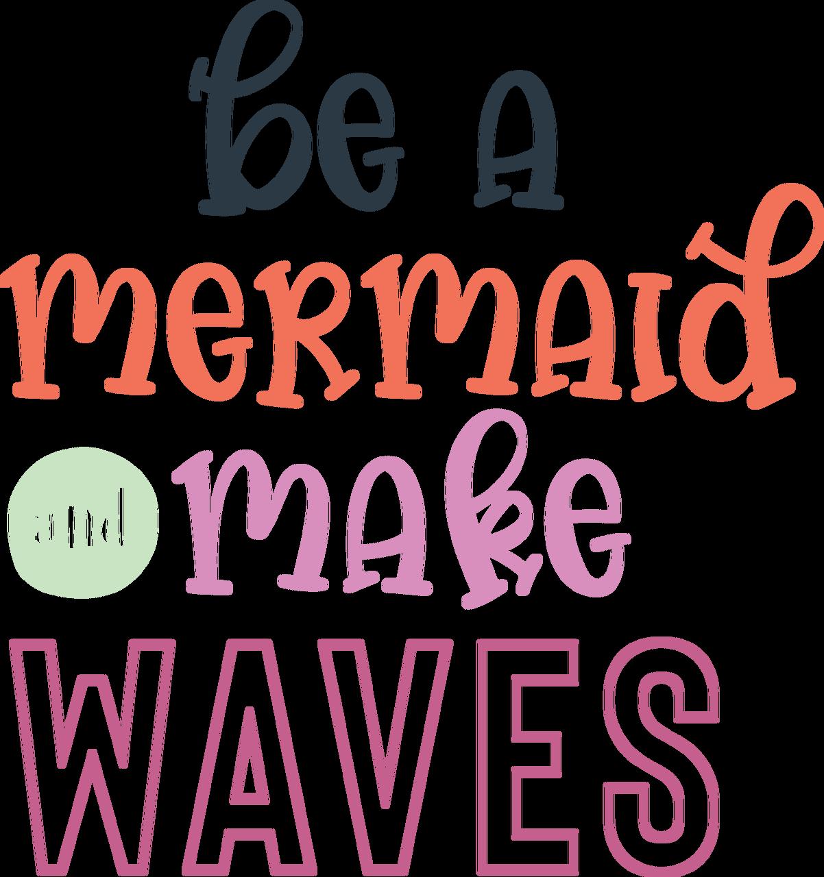 Be A Mermaid and Make Waves SVG Cut File