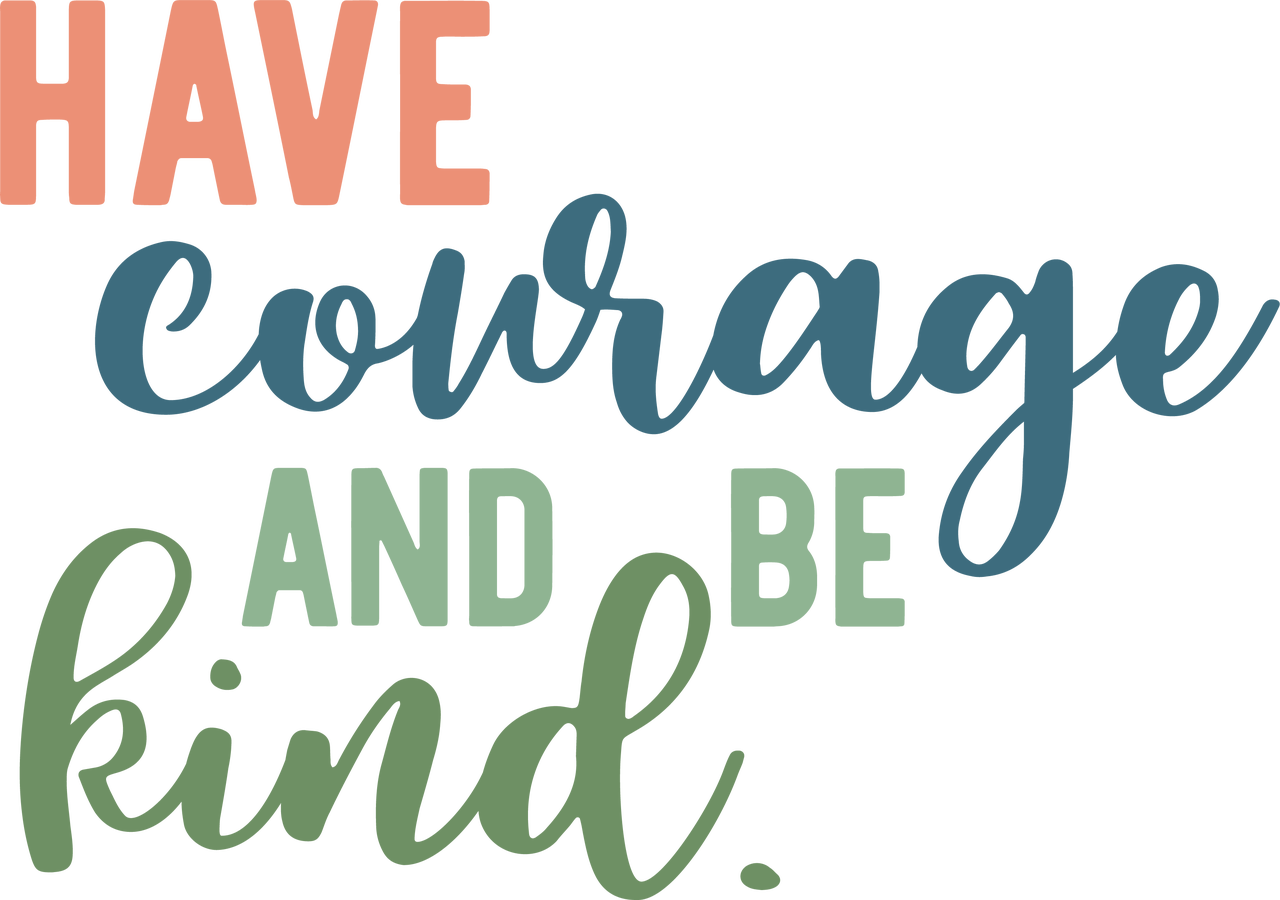 Have Courage And Be Kind 2 Svg Cut File Snap Click Supply Co