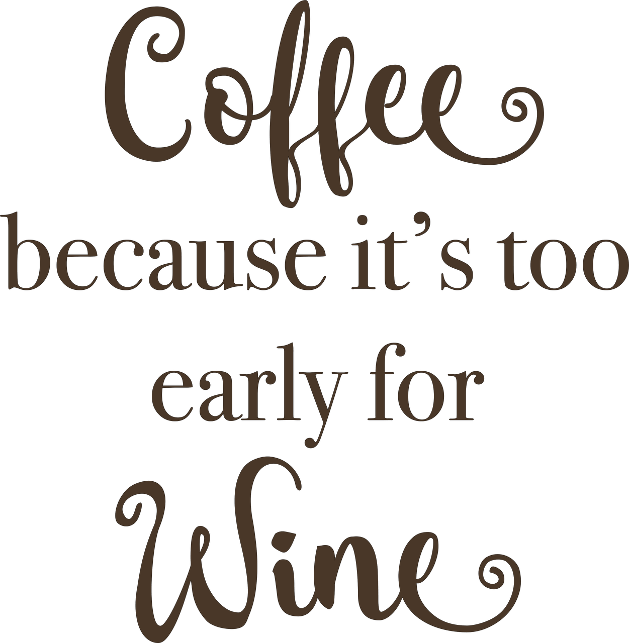 Coffee, Because It's Too Early For Wine SVG Cut File