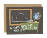 """The World Needs Teachers Like You,"" Blank Greeting Card"