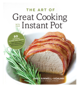 The Art of Great Cooking with Your Instant Pot: 80 Inspiring Gluten-Free Recipes Made Easier with your Multi Function Cooker