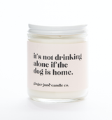 """Not Drinking Alone if the Dog is Home,"" Soy Wax Candle, 10oz"