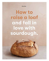 How to Raise a Loaf and Fall in Love with Sourdough (softcover)
