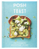 Posh Toast: Over 70 Recipes for Glorious Things--on Toast