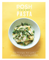 Posh Pasta: Over 70 Recipes, From Perfect Pappardelle to Tempting Tortellini (Hardcover)