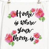 """""""Home is Where Your Mother Is"""" Honey Brush Design Tea Towel"""