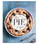 The Pie Project: Hot, Cold, Hand, Cheat--60 Pies All of Them Sweet, Hardcover