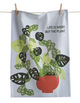 """Life is Short: Buy the Plant,"" Tea Towel"