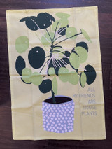 """All my Friends are House Plants,"" Tea Towel"