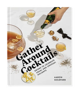 Gather Around Cocktails: Drinks to Celebrate Usual and Unusual Holidays, Hardback