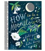 How to be a Moonflower: A Field Guid by Katie Daisy, Hardcover