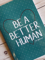 """Be A Better Human"" Blank Notebook"