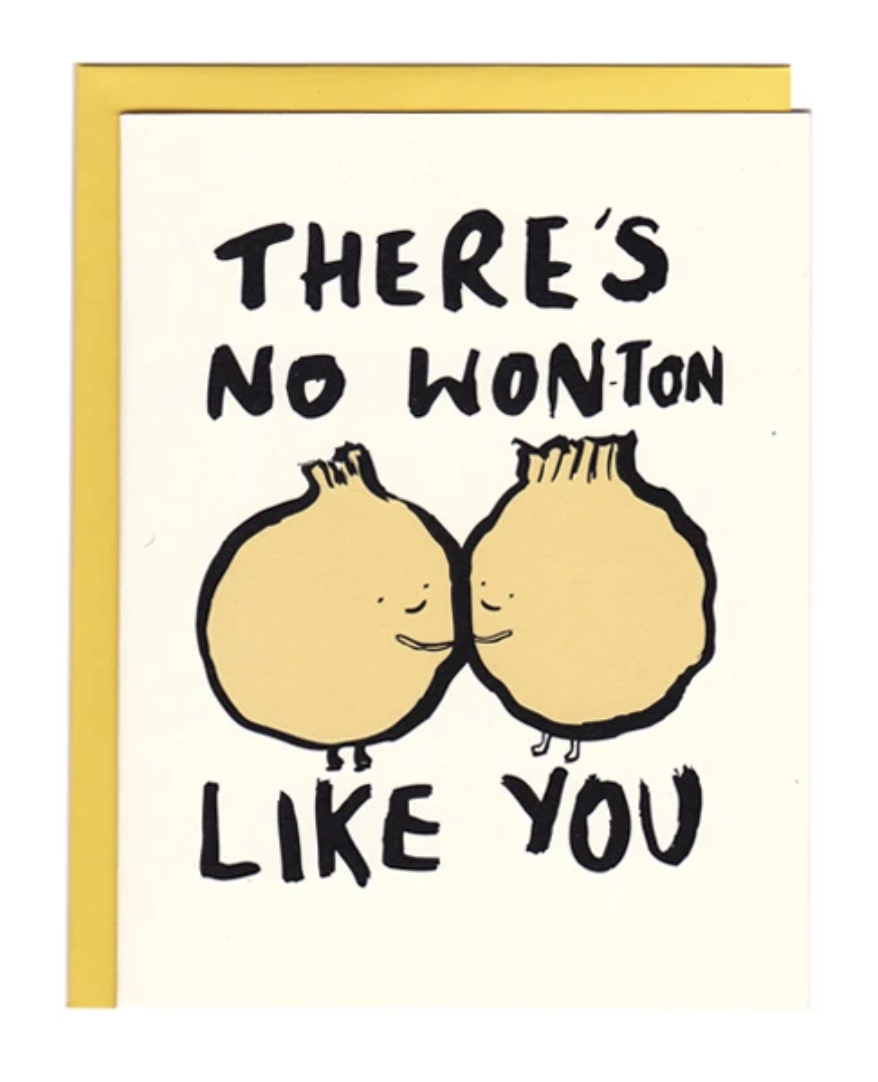 """No Won(ton) Like You,"" Blank Greeting Card"