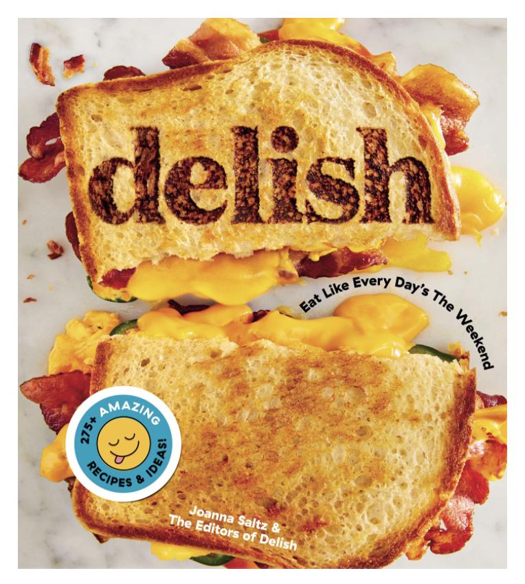 delish: Eat Like Everyday's the Weekend
