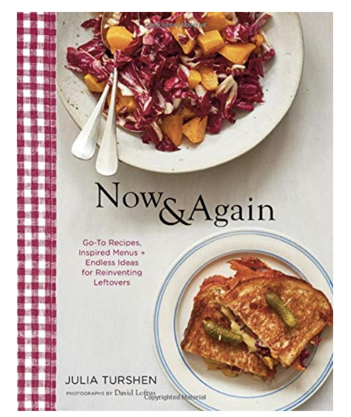 Now & Again: Go-To Recipes + Endless Ideas for Reinventing Leftovers