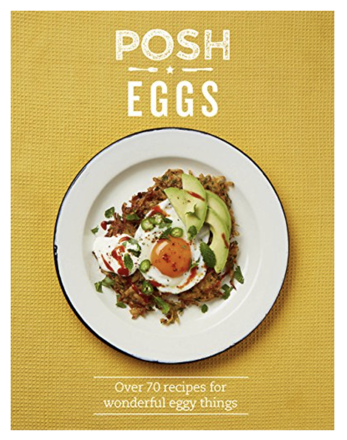 Posh Eggs: Over 70 Recipes for Wonderful Eggy Things (Hardcover)