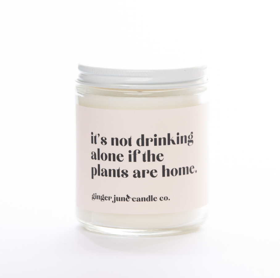"""""""Not Drinking Alone if the Plants are Home,"""" Soy Wax Candle, 10oz"""