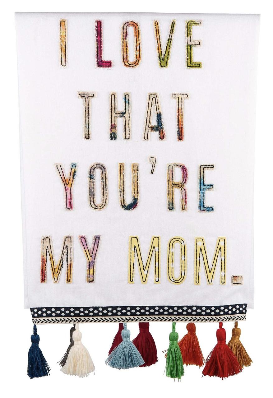 """I Love That You're My Mom,"" Embellished Tea Towel"