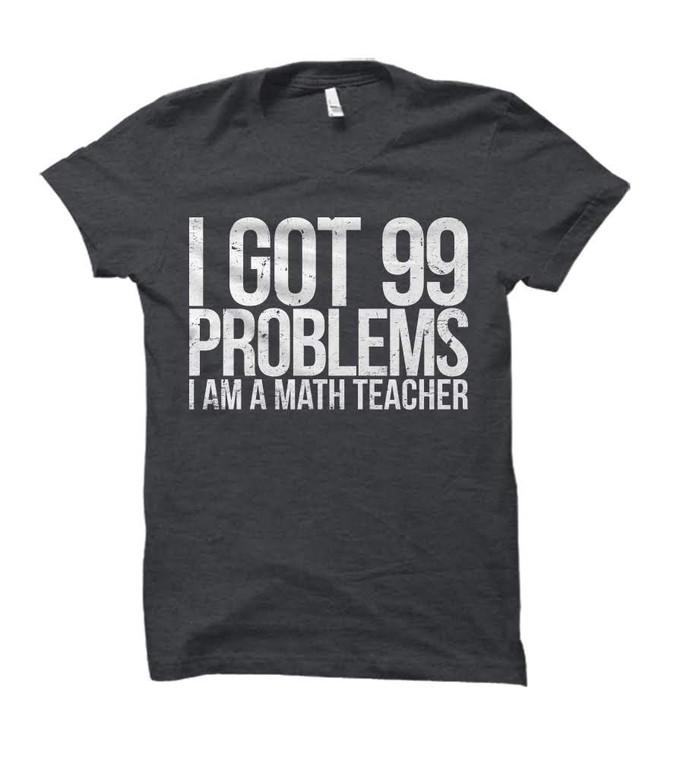 I Got 99 Problems... I'm A Math Teacher Adult T-Shirt