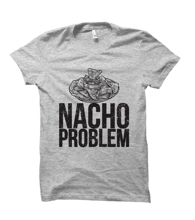 Nacho Problem Humorous Adult T-Shirt