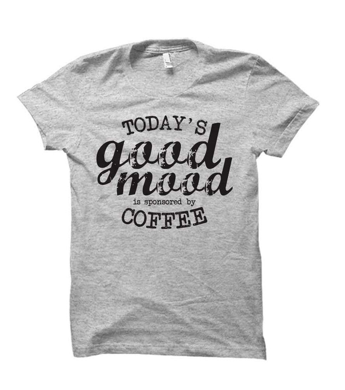 Today's Good Mood Sponsored by Coffee Adult T-Shirt