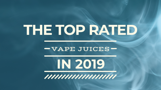 Best Vape Juice & E-Liquid Flavors Of 2019 | Top Rated Brands