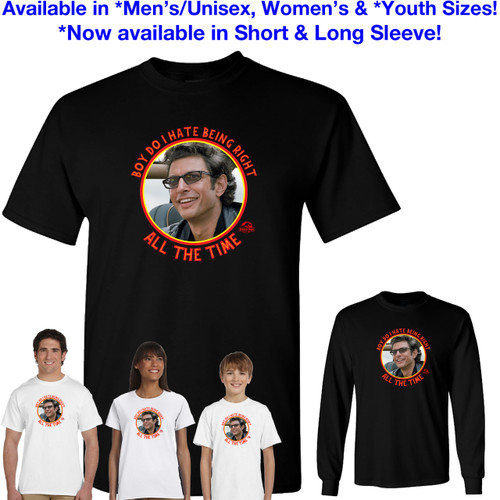 "Jurassic Park - ""Boy do I hate being right all the time."" - Funny - Dr. Ian Malcolm (Jeff Goldblum) T-Shirt"