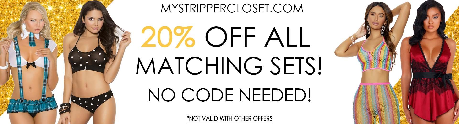 20% OFF ALL MATCHING SETS MYSTRIPPERCLOSET.COM