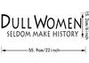Dull women rarely make history