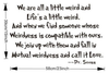 We are all a little weird - Dr Seuss