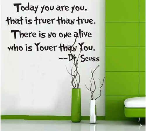 """Today you are you, that is truer than true. There is no one alive who is youer than you."" --Dr. Seuss  This design is made of quality vinyl and will look great in any kids room or playroom.   The example shown measures 57x36cm, but the completed size will depend on your placement  A clear plastic sheet of film (also known as the transfer sheet) is provided with the decal in order to transfer the design from the backing paper to the wall.  It can also be used to store and re-apply your design should you ever have the need to move it.  The letters in this design are placed on the backing paper individually."