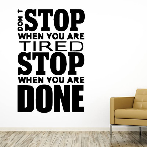 Removable wall decal. Don't stop when you are tired. Stop when you are done. This design is made of quality vinyl and will look great in your home.   It measures 43x66cm.