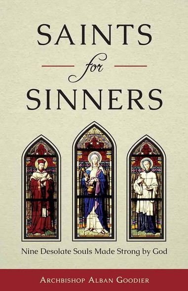 Saints for Sinners: Nine Desolate Souls Made Strong by God by Archbishop Alban Goodier