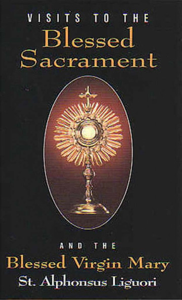 Visits to the Blessed Sacrament and the Blessed Virgin Mary by Saint Alphonsus Ligouri