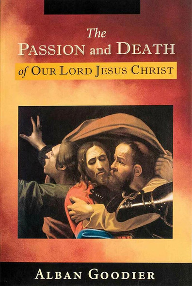 The Passion and Death of Our Lord Jesus Christ by Alban Goodier