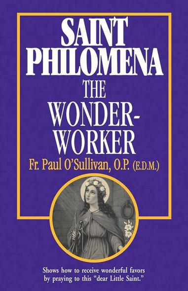 Saint Philomena the Wonderworker by Fr. Paul O'Sullivan, OP