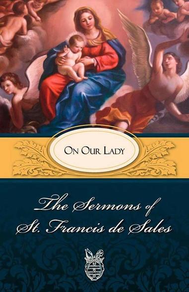 The Sermons of Saint Francis de Sales on Our Lady