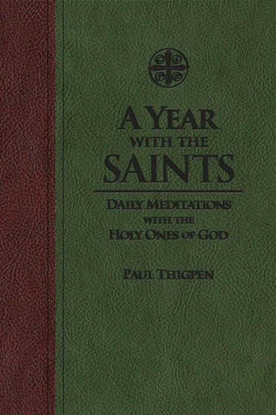 A Year with the Saints : Daily Meditations with the Holy Ones of God by Paul Thigpen