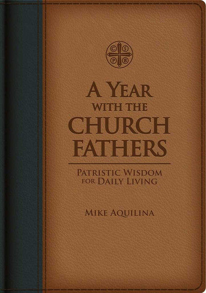 A Year with the Church Fathers : Patristic Wisdom for Daily Living by Mike Aquilina