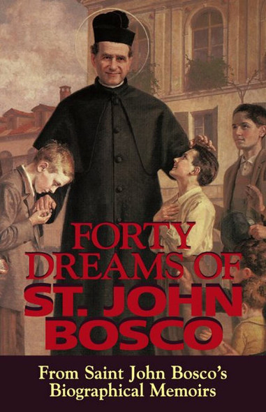 Forty Dreams of Saint John Bosco, from his Biographical Memoirs