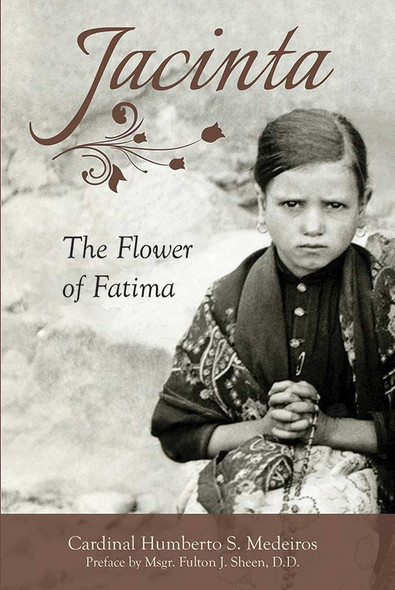 Jacinta, the Flower of Fatima by Cardinal Humberto S. Medeiros