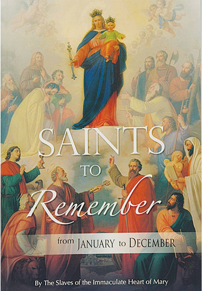Saints to Remember from January to December by the Slaves of the Immaculate Heart of Mary