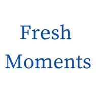 Fresh Moments