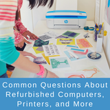 ​Common Questions about Refurbished Computers, Printers, and More