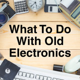 Tips on What to Do with Old Electronics