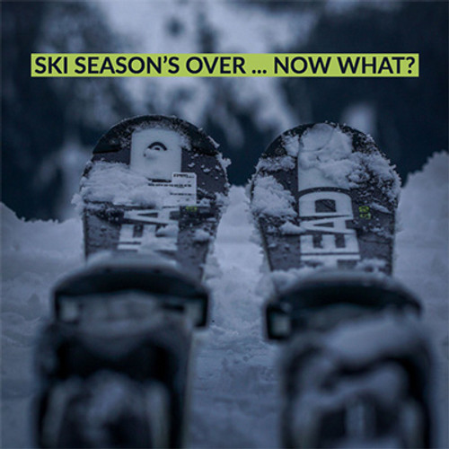 Ski Season's Over...Now What?