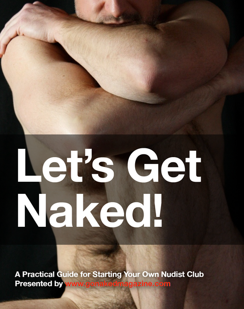 Let's Get Naked - A Guide to Forming Your Own Nudist Group